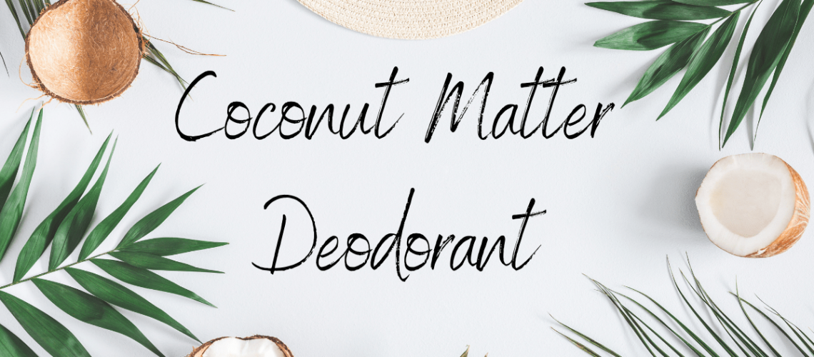 Coconut Matter Deodorant Review